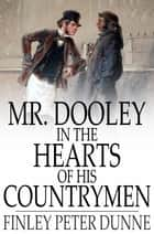 Mr. Dooley in the Hearts of His Countrymen ebook by Finley Peter Dunne