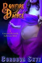 Bonfire Dance ebook by Cordova Skye