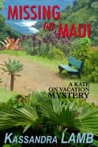 Missing on Maui - A Kate on Vacation Mystery, #4 ebook by Kassandra Lamb
