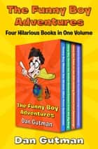 The Funny Boy Adventures - Four Hilarious Books in One Volume ebook by Dan Gutman