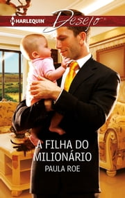 A filha do milionário ebook by Paula Roe