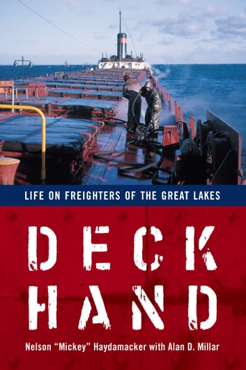 Deckhand - Life on Freighters of the Great Lakes ebook by Nelson Haydamacker,Alan D Millar