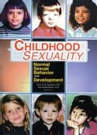 Childhood Sexuality - Normal Sexual Behavior and Development ebook by Theo Sandfort