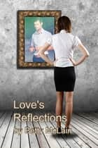 Love's Reflections ebook by Betty McLain