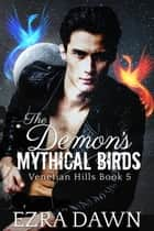 The Demon's Mythical Birds ebook by Ezra Dawn