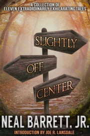 Slightly Off Center ebook by Neal Barrett,Jr.