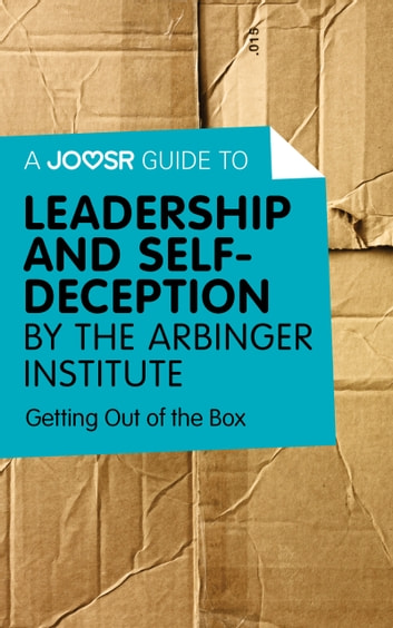 A Joosr Guide to... Leadership and Self-Deception by The Arbinger Institute: Getting Out of the Box ebook by Joosr