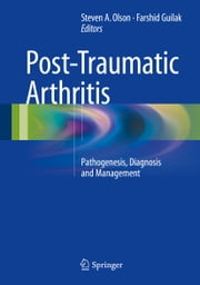 Post-Traumatic Arthritis - Pathogenesis, Diagnosis and Management ebook by Steven Olson,Farshid Guilak