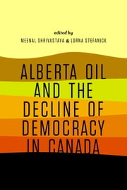 Alberta Oil and the Decline of Democracy in Canada ebook by Ricardo Acuna,Bob Barnetson,Sara Dorow,Josh Evans,Jason Foster,Joy Fraser,Trevor Harrison,Paul Kellogg,Manijeh Mannani,Gabrielle Slowey,Peter (Jay) Smith,Karen Wall