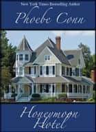 Honeymoon Hotel ebook by Phoebe Conn