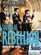 Sounds of Rebellion ebook by Britannica Educational Publishing,Wallenfeldt,Jeff