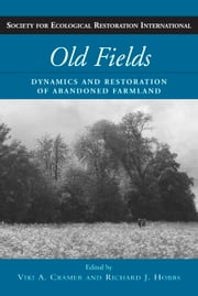 Old Fields - Dynamics and Restoration of Abandoned Farmland ebook by Viki A. Cramer,Richard J. Hobbs