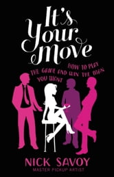 It's Your Move - How to Play the Game and Win the Man You Want ebook by Nick Savoy