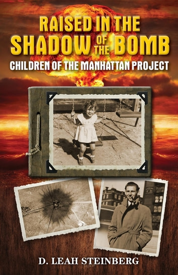 Raised in the Shadow of the Bomb - Children of the Manhattan Project ebook by Deborah Leah Steinberg,Bob Minkin