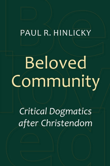 Beloved Community - Critical Dogmatics after Christendom 電子書 by Paul R. Hinlicky