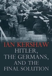 Hitler, the Germans, and the Final Solution ebook by Ian Kershaw