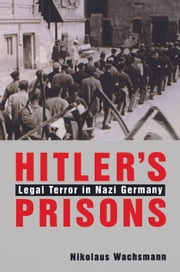 Hitler's Prisons - Legal Terror in Nazi Germany ebook by Nikolaus Wachsmann