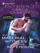 With the Material Witness in the Safehouse ebook by Carla Cassidy