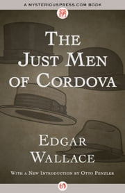 The Just Men of Cordova ebook by Edgar Wallace,Otto Penzler