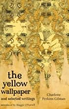 The Yellow Wallpaper And Selected Writings ebook by Charlotte Perkins Gilman, Maggie O'Farrell