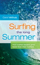 Surfing the long summer - How market leaders grow faster than their markets ebook by Carol Velthuis