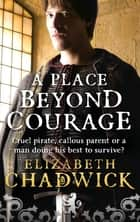 A Place Beyond Courage ebook by Elizabeth Chadwick