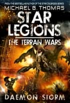 Daemon Storm (Star Legions: The Terran Wars Book 4) ebook by Michael G. Thomas