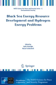 Black Sea Energy Resource Development and Hydrogen Energy Problems ebook by Ayfer Veziroğlu,Marat Tsitskishvili