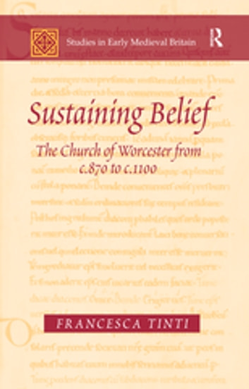 Sustaining Belief - The Church of Worcester from c.870 to c.1100 ebook by Francesca Tinti