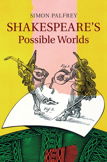 Shakespeare's Possible Worlds ebook by Simon Palfrey