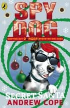 Spy Dog Secret Santa ebook by Andrew Cope