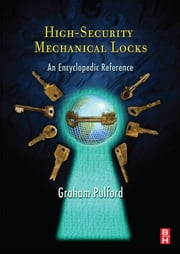 High-Security Mechanical Locks: An Encyclopedic Reference ebook by Pulford, Graham
