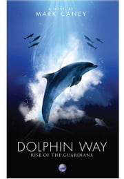 Dolphin Way: Rise of the Guardians ebook by Mark Caney