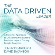 The Data Driven Leader - A Powerful Approach to Delivering Measurable Business Impact Through People Analytics audiobook by Jenny Dearborn, David Swanson