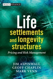 Life Settlements and Longevity Structures - Pricing and Risk Management ebook by Geoff Chaplin,Jim Aspinwall,Mark Venn