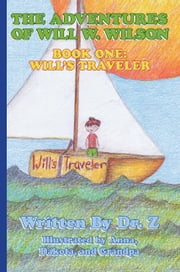The Advenures of Will W. Wilson:Book One: Will's Traveler ebook by Dr.Z