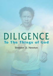 DILIGENCE - To The Things of God ebook by Sheldon D. Newton