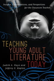 Teaching Young Adult Literature Today - Insights, Considerations, and Perspectives for the Classroom Teacher ebook by Judith A. Hayn,Jeffrey S. Kaplan,Jacqueline Bach,Steven T. Bickmore,James Blasingame Jr.,Kelly Byrne Bull,Sarah M. Burns,Karina R. Clemmons,Deanna Day,Susan E. Elliott-Johns,Judith A. Hayn,Lisa A. Hazlett,Crag Hill,Melanie Hundley,Jeffrey S. Kaplan Ph.D,Michelle J. Kelley,Melanie D. Koss,Mark Letcher,Kristen Miraglia,Amanda L. Nolen,Linda T. Parsons,Laura A. Renzi,Colleen T. Sheehy,Barbara A. Ward,Nance S. Wilson,Terrell A. Young