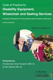 Code of Practice for Disability Equipment, Wheelchair and Seating Services - A Quality Framework for Procurement and Provision of Services ebook by Brian Donnelly