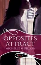 Opposites Attract: A Rouge Erotic Romance ebook by Michelle M Pillow