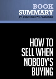 Summary: How to Sell When Nobody's Buying - Dave Lakhani ebook by BusinessNews Publishing