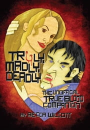 Truly, Madly, Deadly: The Unofficial True Blood Companion ebook by Wilcott, Becca