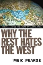 Why the Rest Hates the West ebook by Meic Pearse