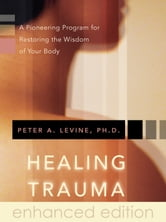 Healing Trauma - A Pioneering Program for Restoring the Wisdom of Your Body ebook by Peter A. Levine, Ph.D.