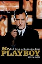 Mr Playboy - Hugh Hefner and the American Dream ebook by Steven Watts