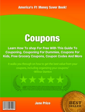 Coupons - Learn How To shop For Free With This Guide To Couponing, Couponing For Dummies, Coupons For Kids, Free Grocery Coupons, Coupon Codes And More ebook by Jane Price