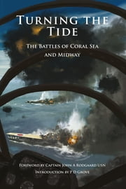 Turning the Tide - The Battles of Coral Sea and Midway ebook by Phlip Grove, Captain John A Rodgaard, USN