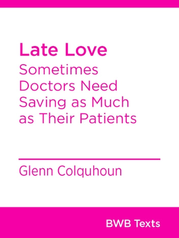 Late Love - Sometimes Doctors Need Saving as Much as Their Patients ebook by Glenn Colquhoun