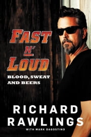Fast N' Loud - Blood, Sweat and Beers ebook by Richard Rawlings, Mark Dagostino