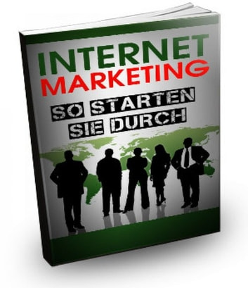 Internet Marketing - So starten Sie durch - Geld verdienen mit Internet Marketing ebook by Ina Schmid